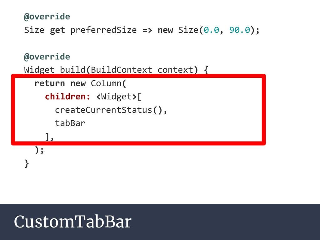 CustomTabBar @override Size get preferredSize =...