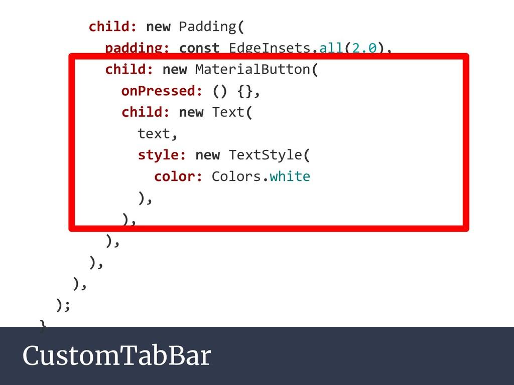 CustomTabBar child: new Padding( padding: const...
