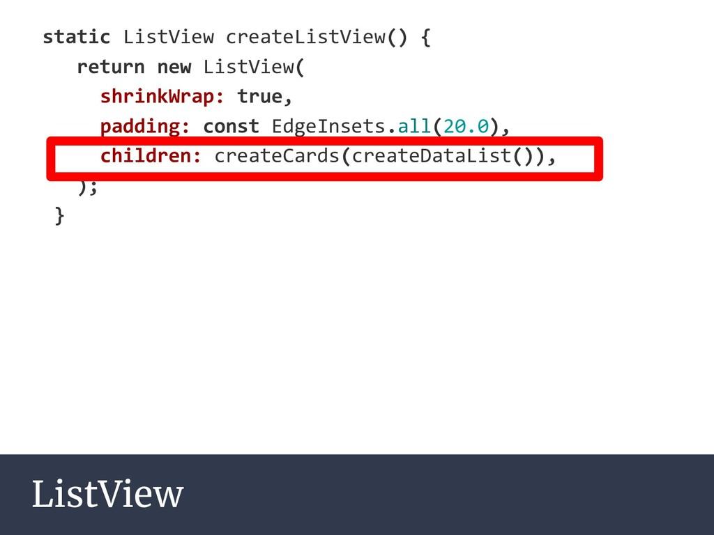 ListView static ListView createListView() { ret...