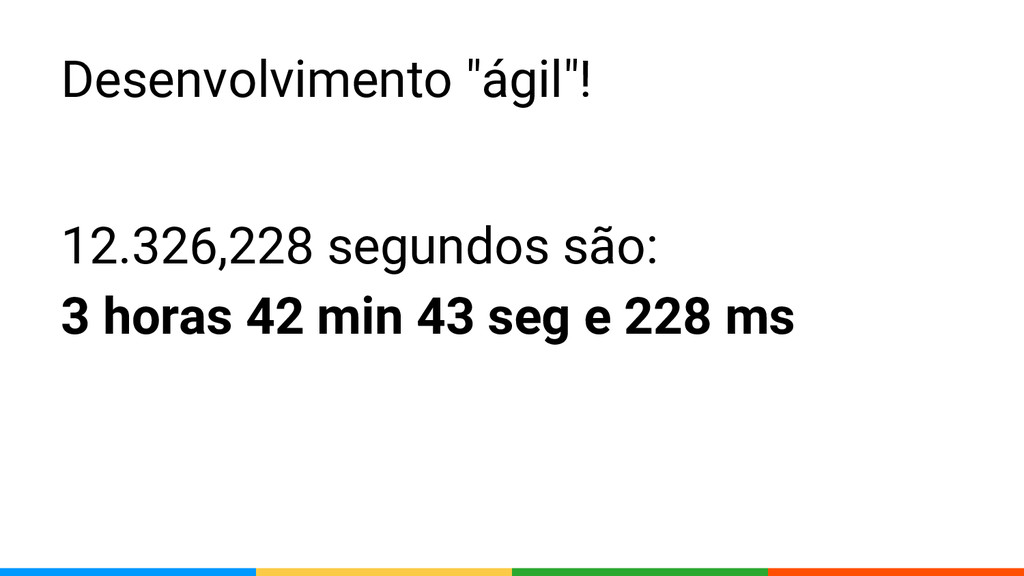 """Desenvolvimento """"ágil""""! 12.326,228 segundos são..."""
