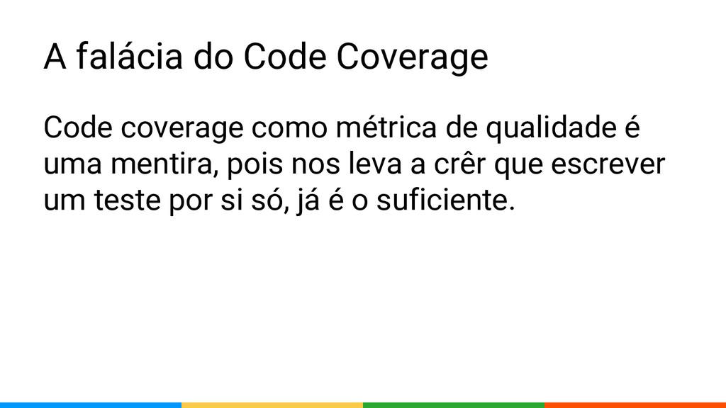 A falácia do Code Coverage Code coverage como m...