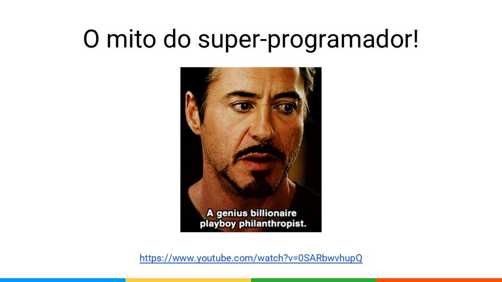 O mito do super-programador! https://www.youtub...