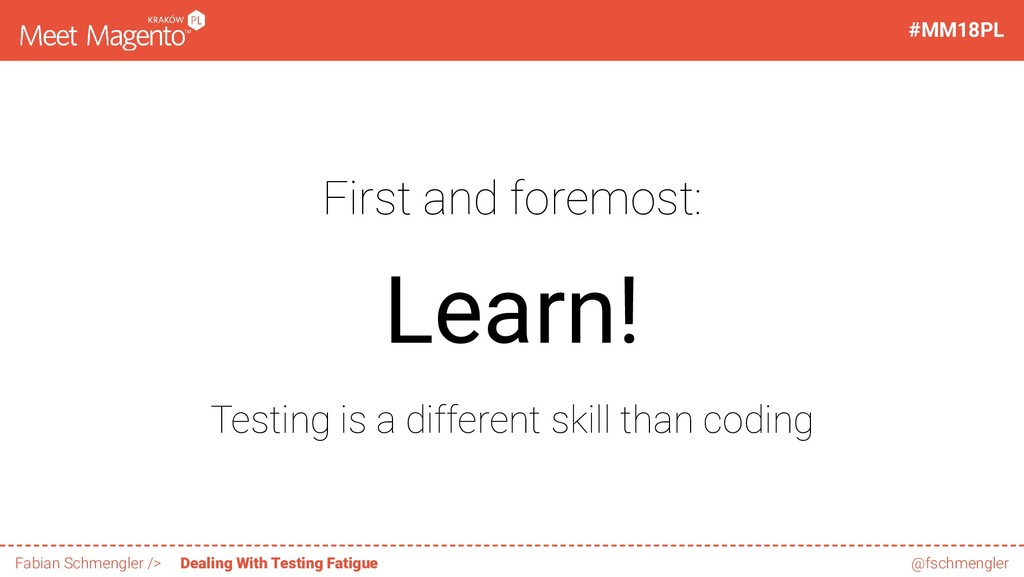 First and foremost: Learn! Testing is a differe...