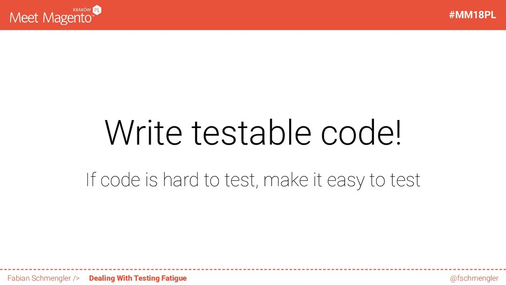 Write testable code! If code is hard to test, m...