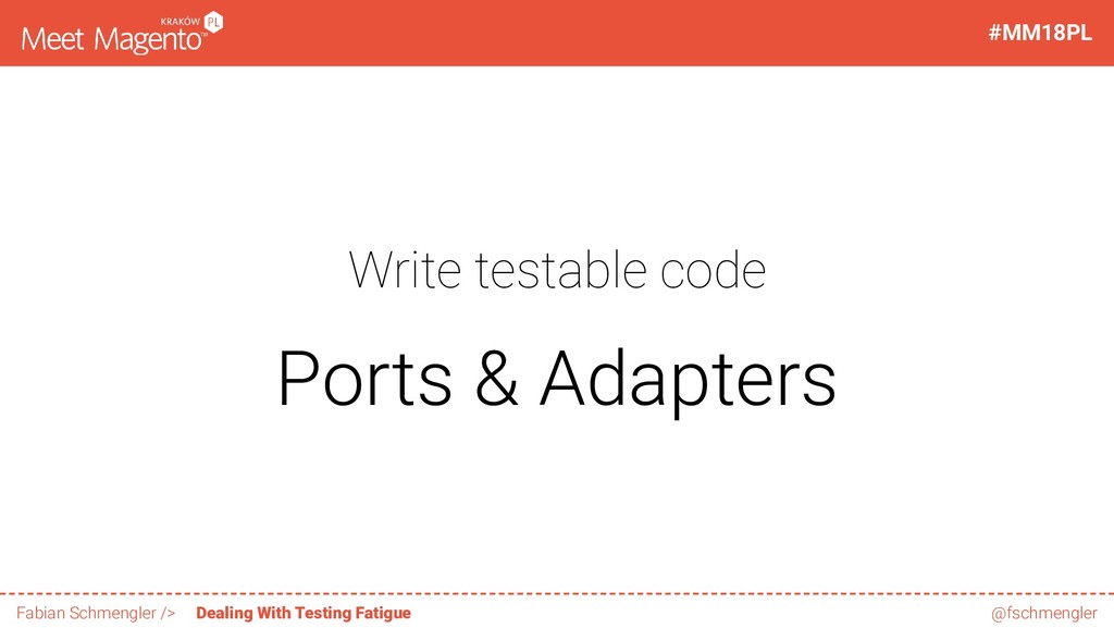 Write testable code Ports & Adapters 20 / 60 #M...