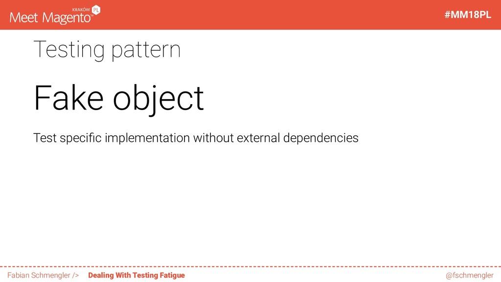 Testing pattern Fake object Test speci c implem...