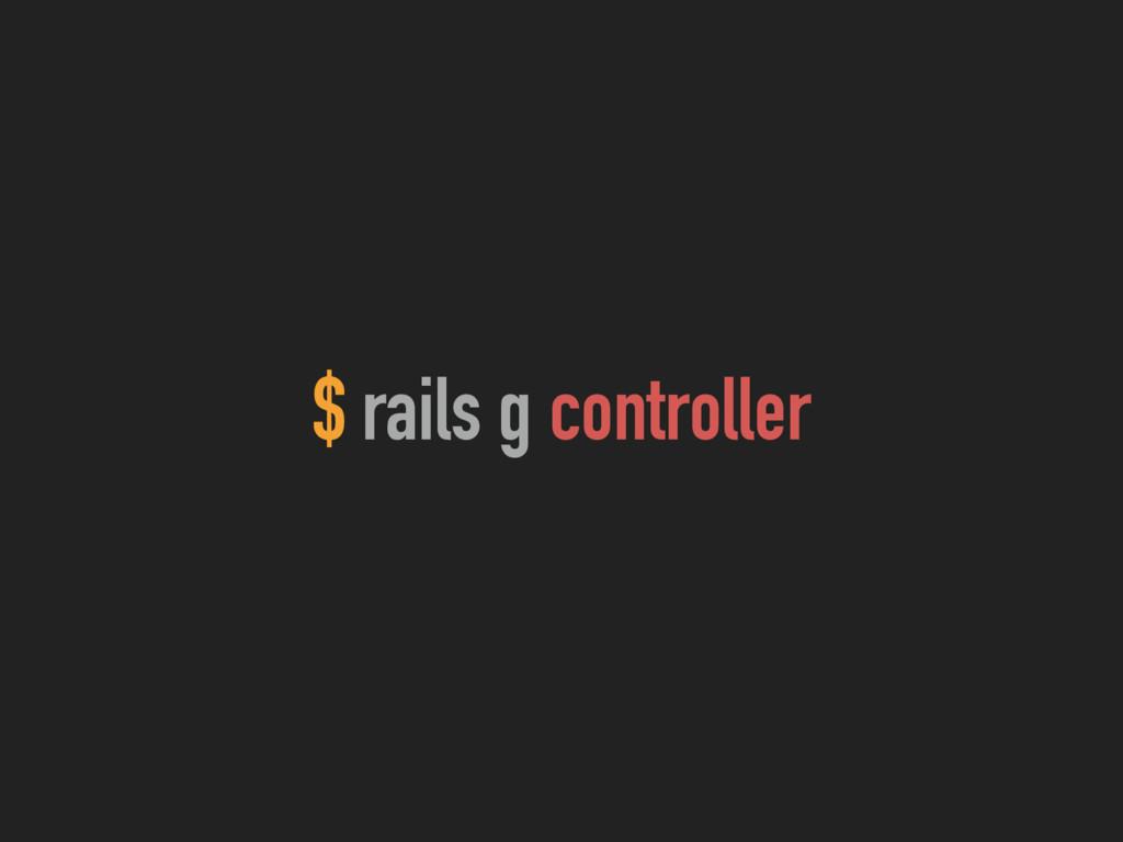 $ rails g controller
