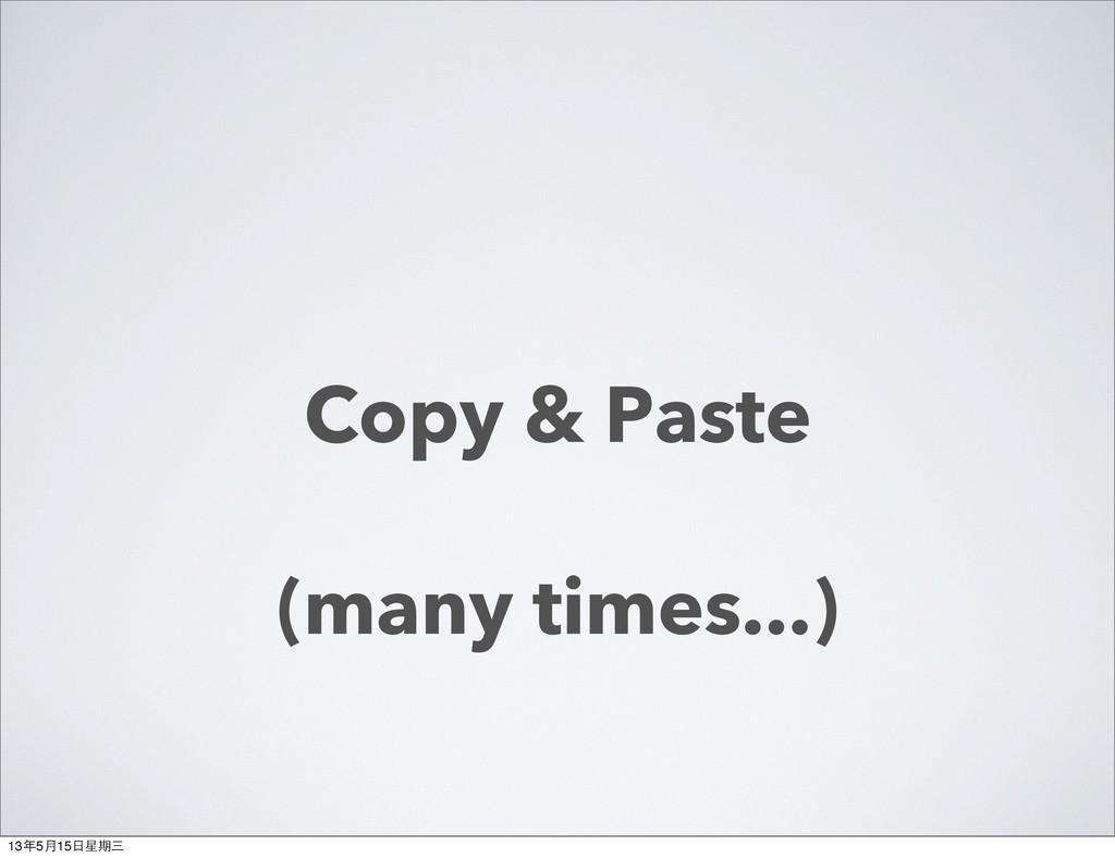 Copy & Paste (many times...) 13年5月15⽇日星期三