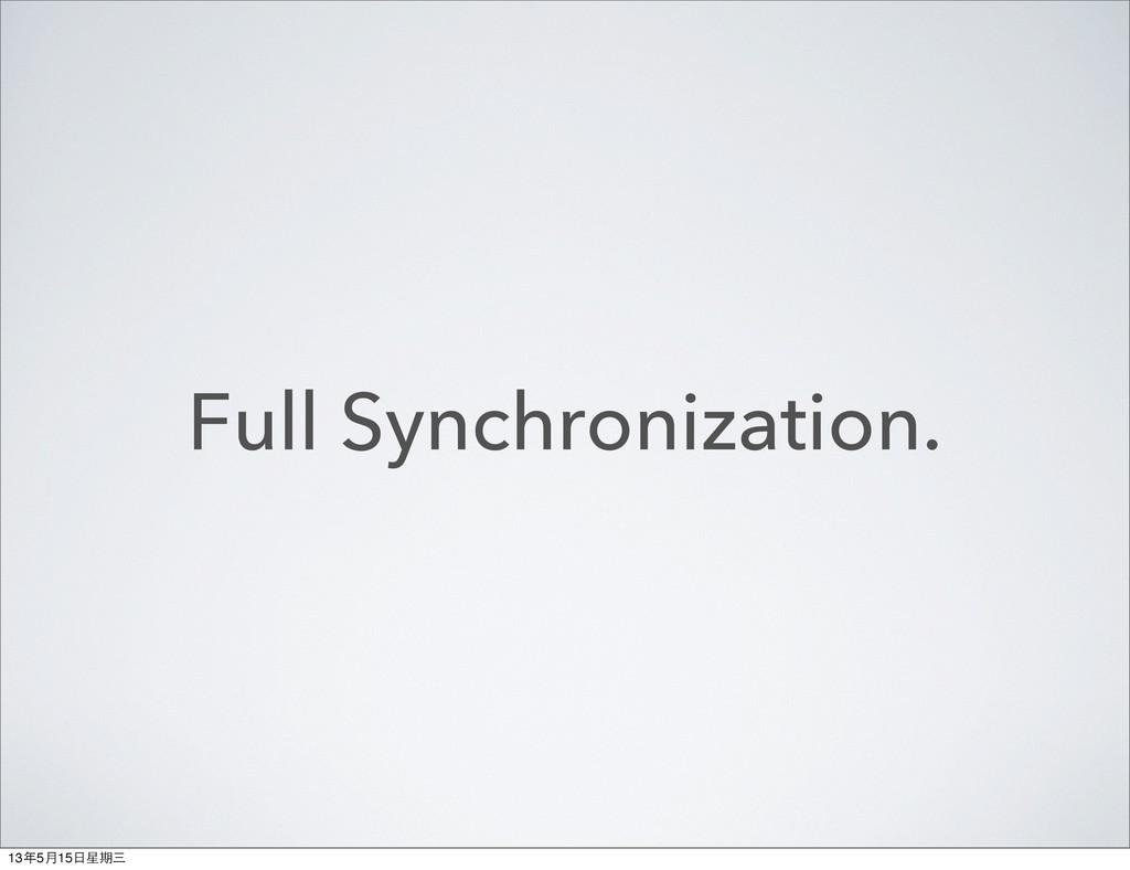 Full Synchronization. 13年5月15⽇日星期三