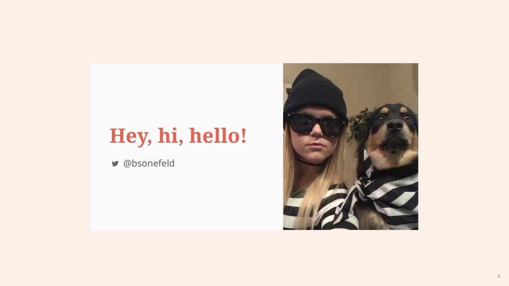 @bsonefeld • 2 Hey, hi, hello! @bsonefeld