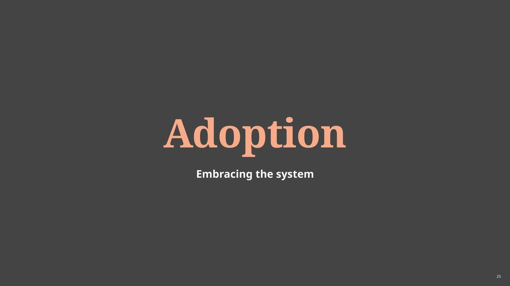 25 Adoption Embracing the system