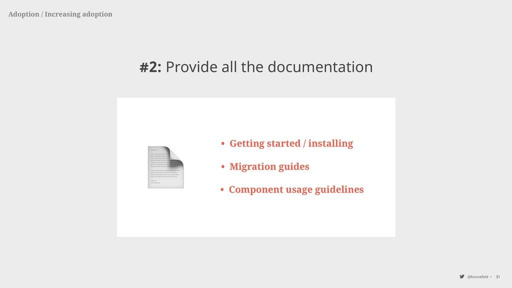 @bsonefeld • 31 #2: Provide all the documentati...