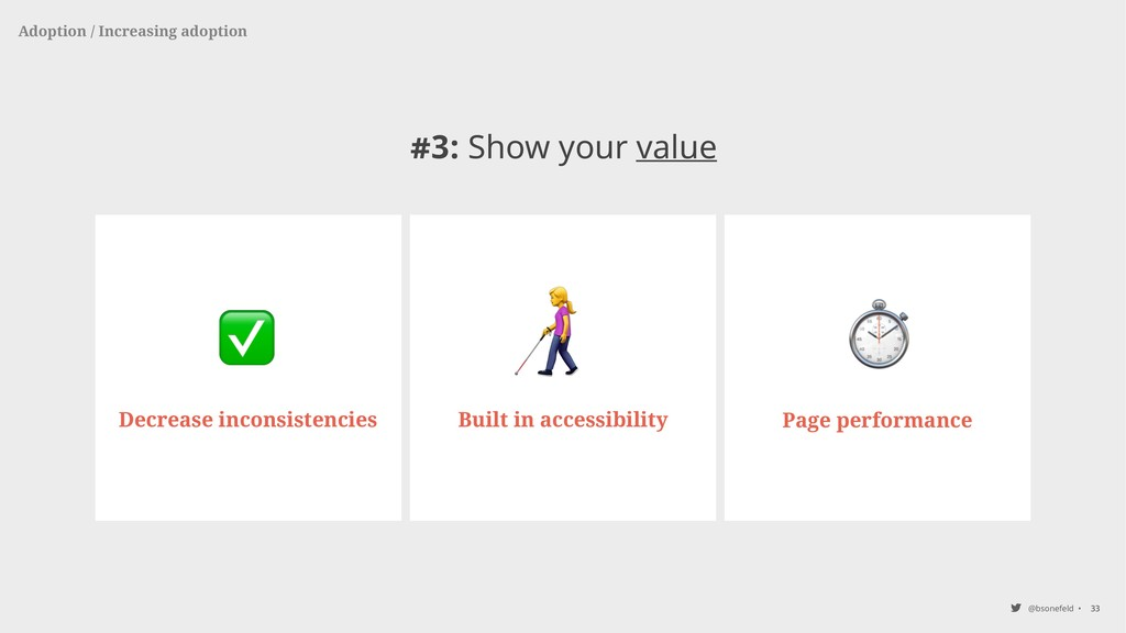 @bsonefeld • 33 #3: Show your value Adoption / ...