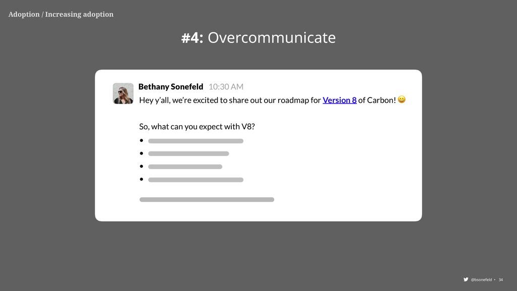 @bsonefeld • 34 #4: Overcommunicate Adoption / ...