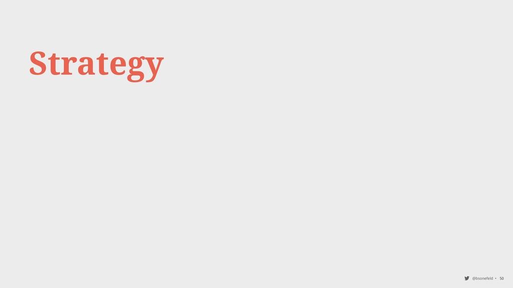@bsonefeld • 50 Strategy