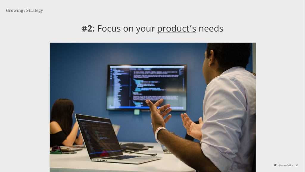 @bsonefeld • 52 Growing / Strategy #2: Focus on...