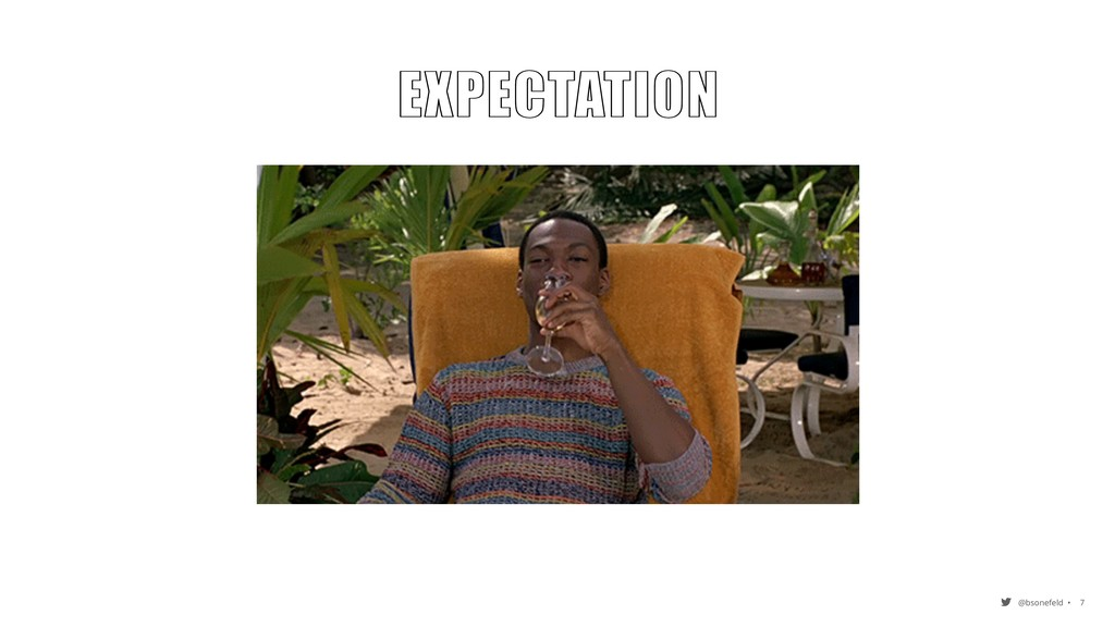 @bsonefeld • 7 EXPECTATION EXPECTATION EXPECTAT...