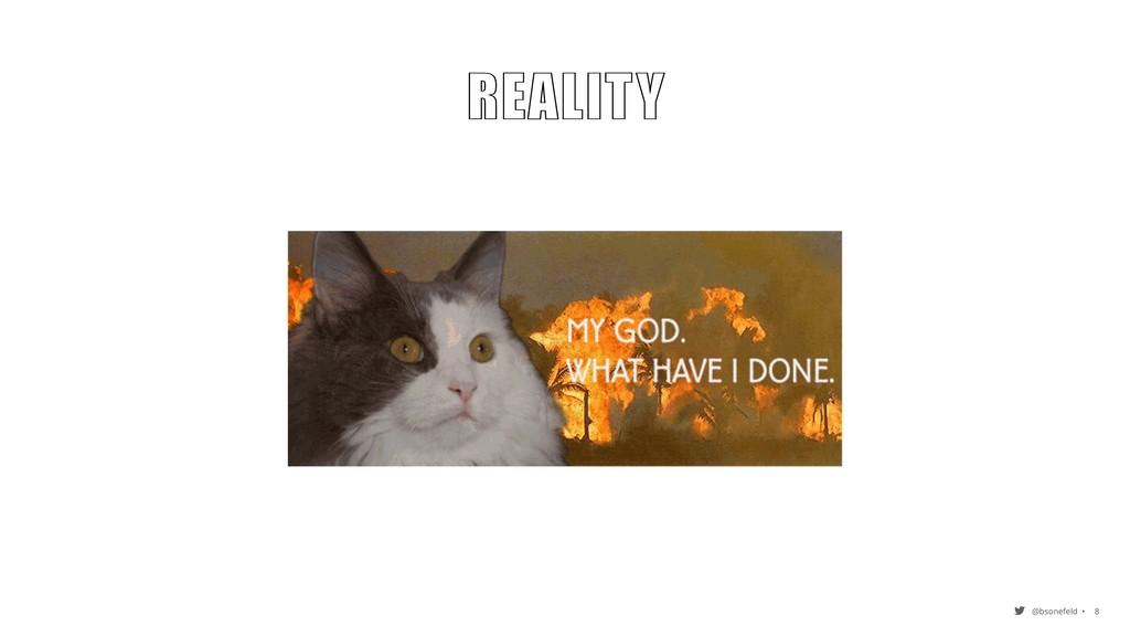 @bsonefeld • 8 REALITY REALITY