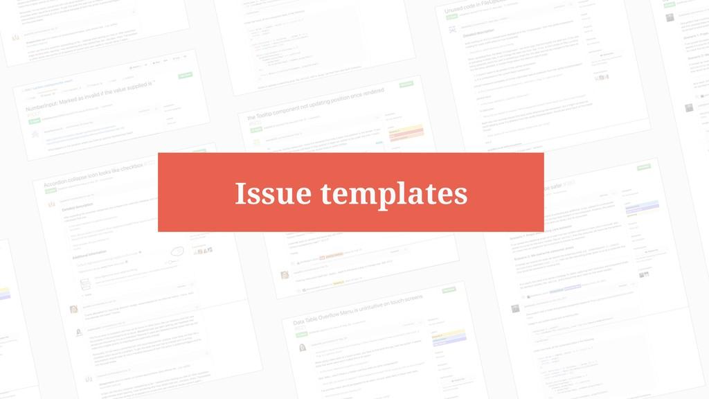 @bsonefeld • 10 Issue templates