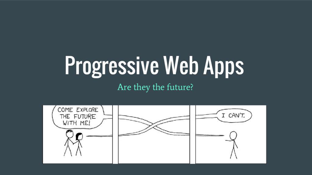Progressive Web Apps Are they the future?