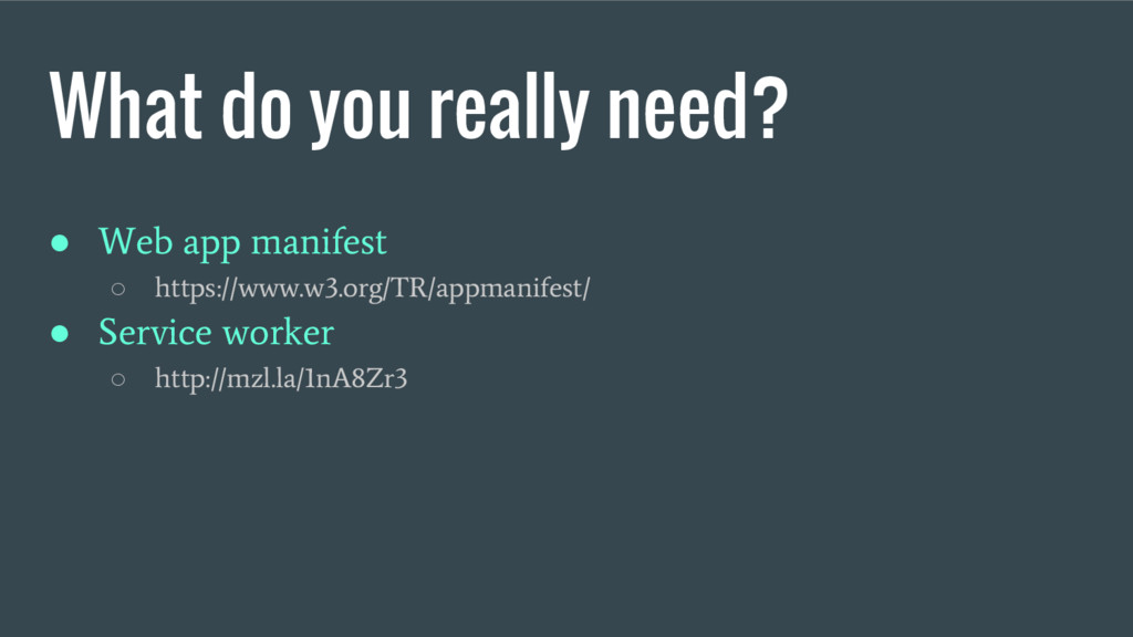 What do you really need? ● Web app manifest ○ h...