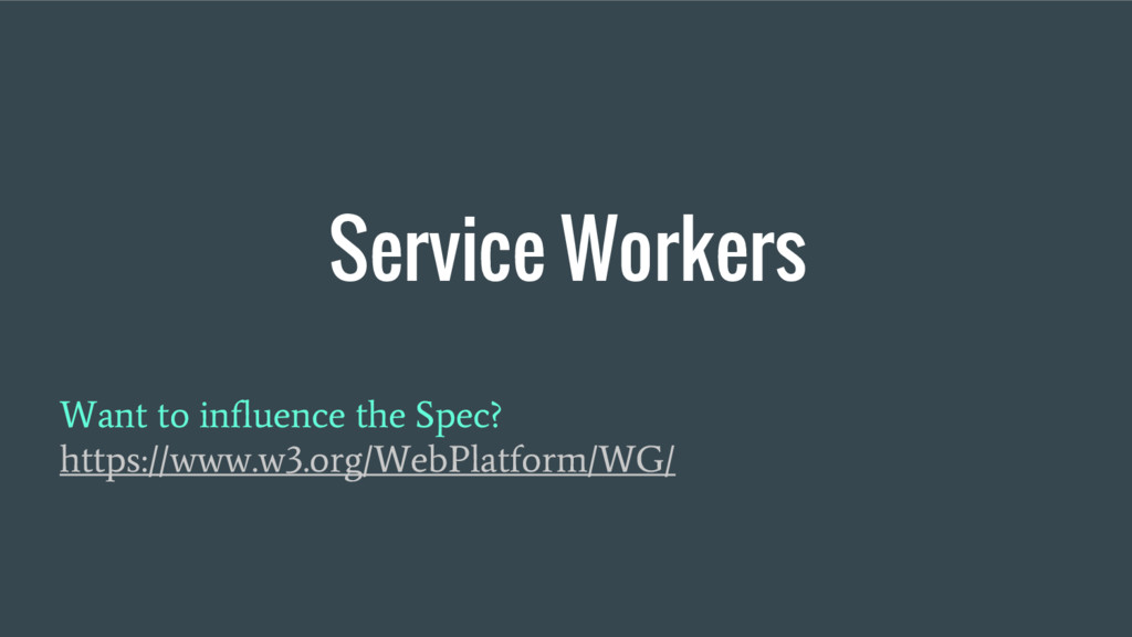 Service Workers Want to influence the Spec? htt...