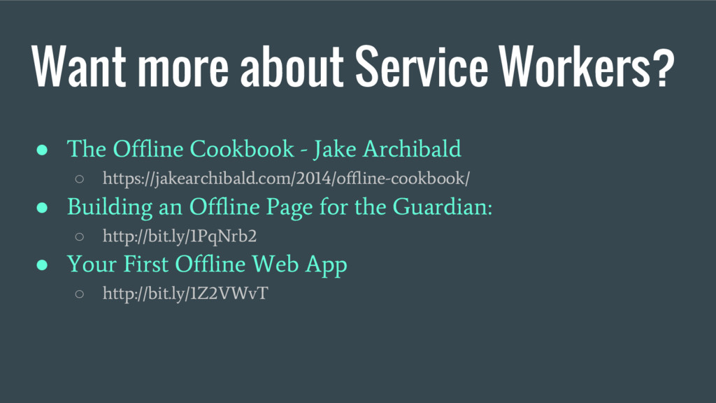 Want more about Service Workers? ● The Offline ...