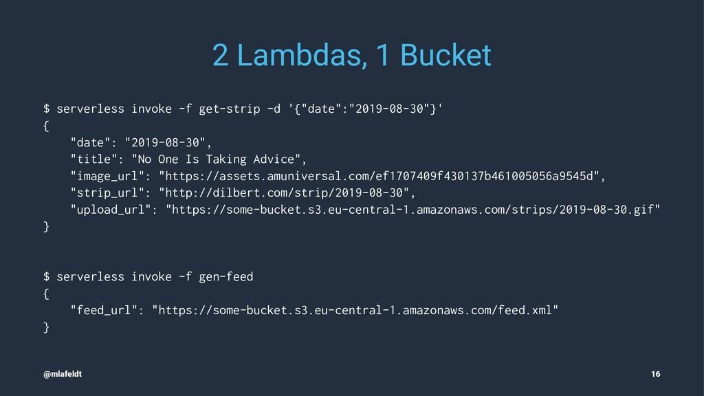 2 Lambdas, 1 Bucket $ serverless invoke -f get-...