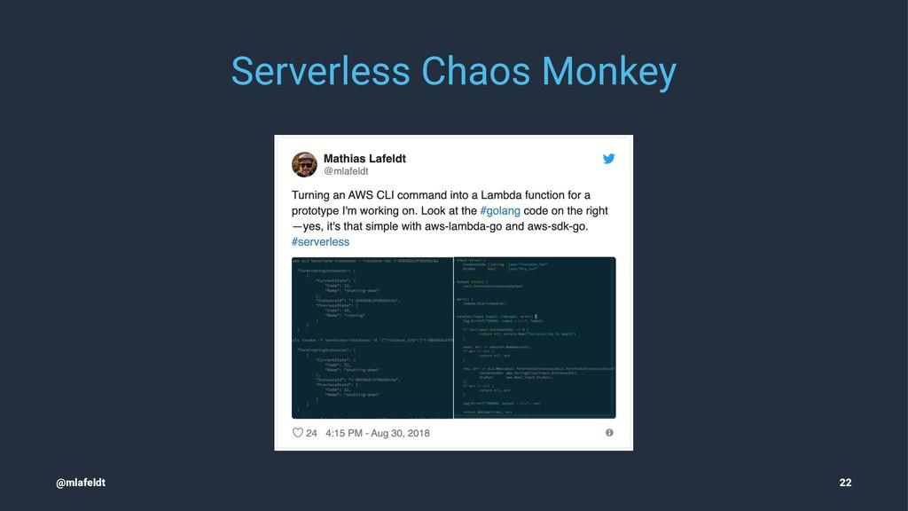 Serverless Chaos Monkey @mlafeldt 22
