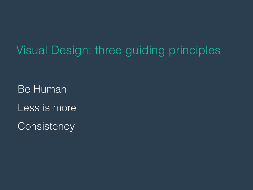 Be Human Less is more Consistency Visual Design...