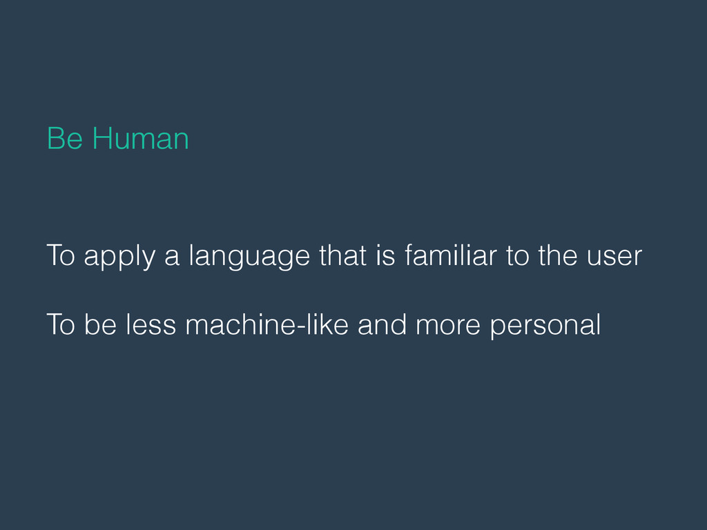 To apply a language that is familiar to the use...