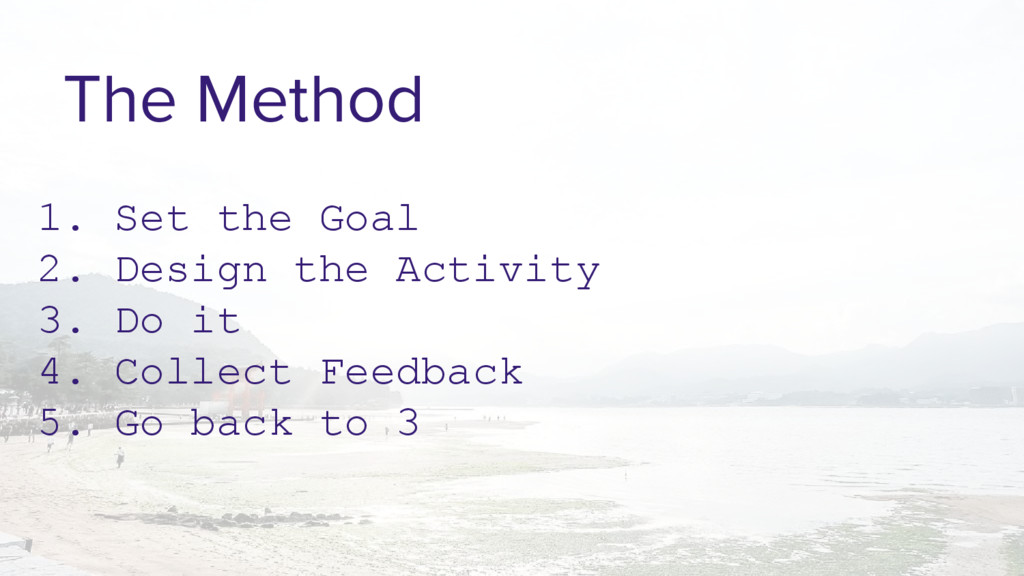 The Method 1. Set the Goal 2. Design the Activi...
