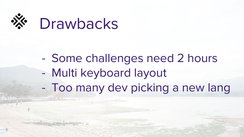 Drawbacks - Some challenges need 2 hours - Mult...