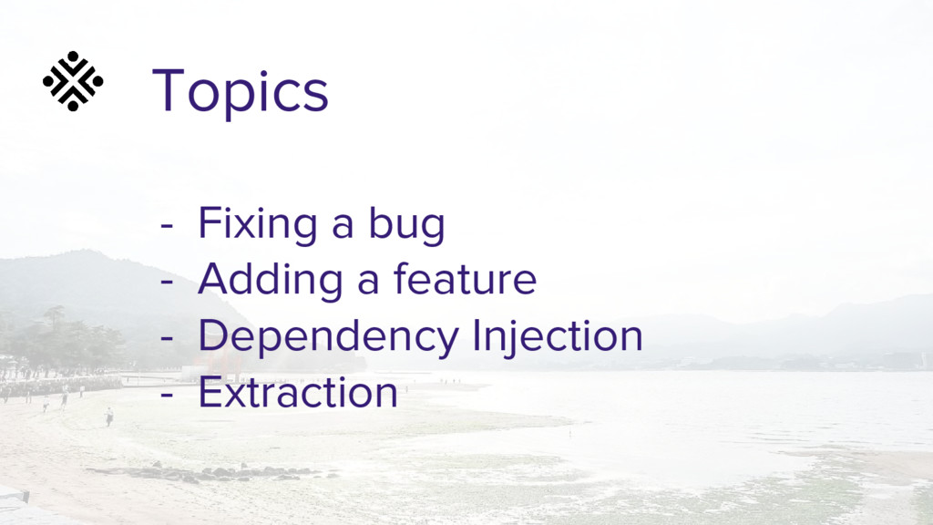 Topics - Fixing a bug - Adding a feature - Depe...