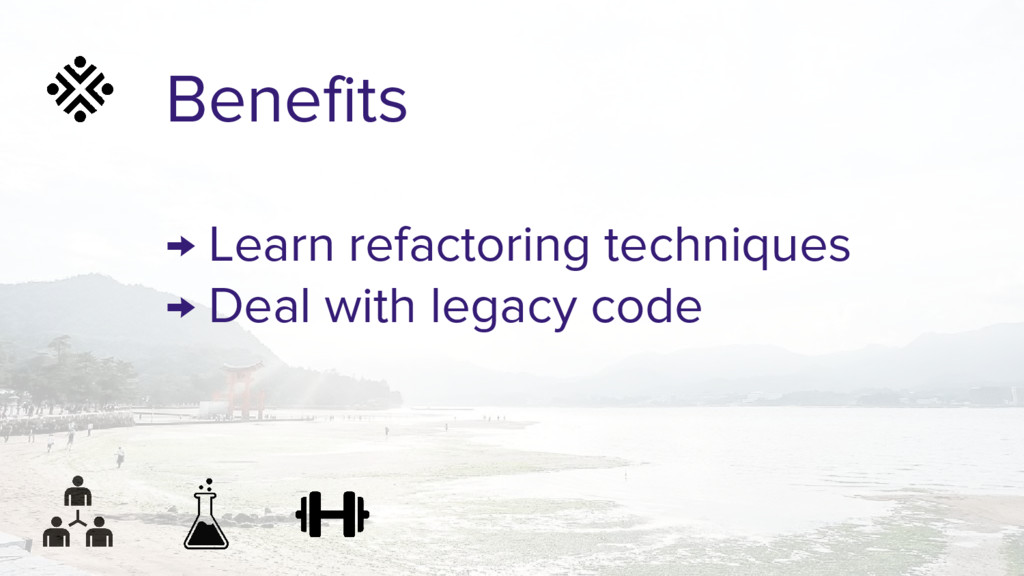 Benefits → Learn refactoring techniques → Deal ...