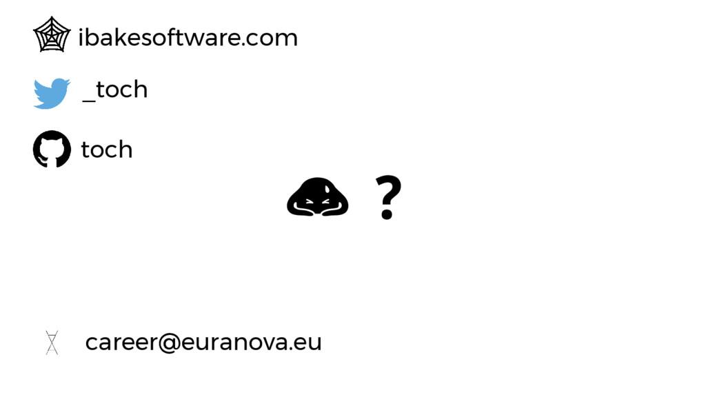 ❓ toch _toch ibakesoftware.com career@euranova....