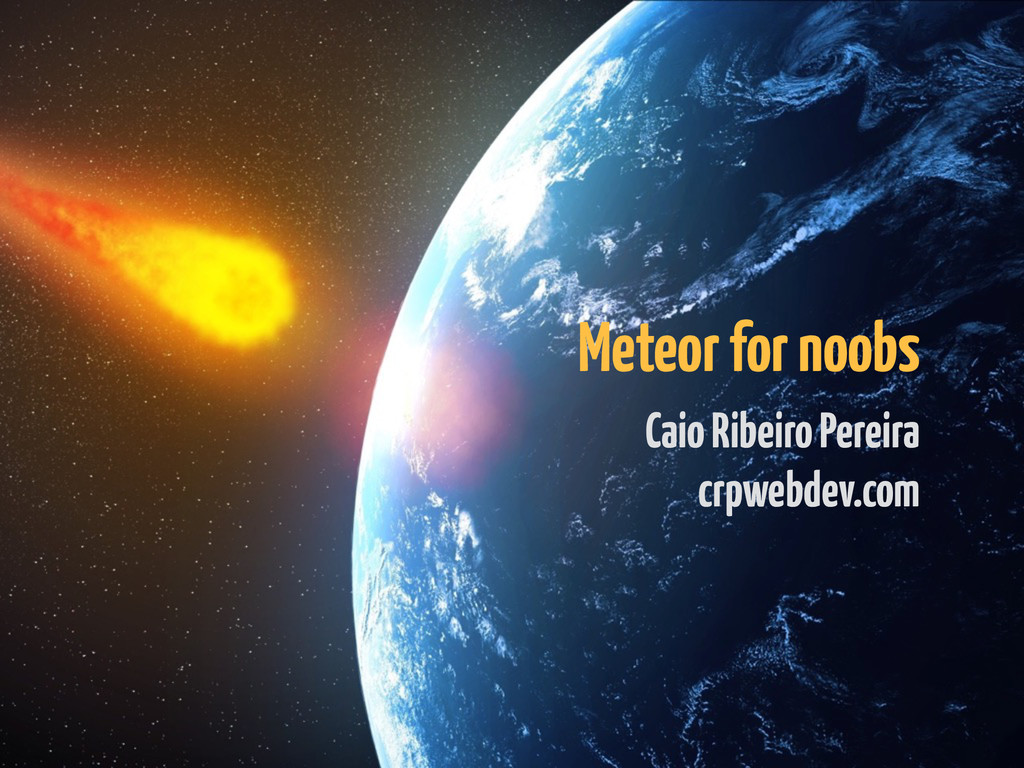 Meteor for noobs Caio Ribeiro Pereira crpwebde...