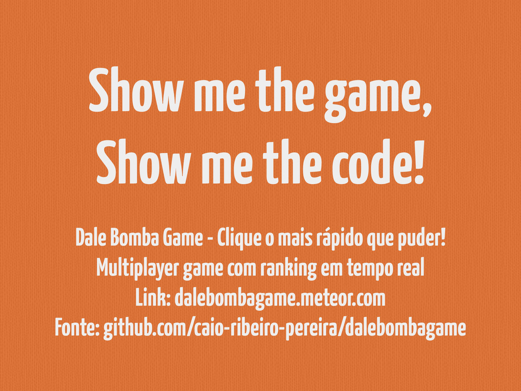 Show me the game,