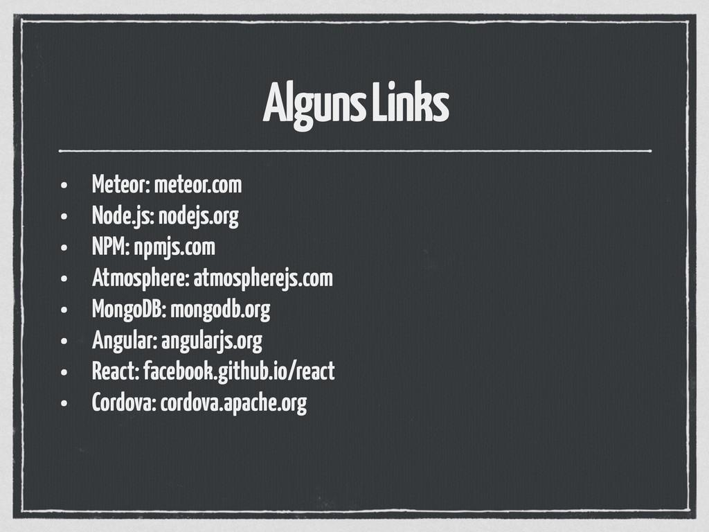 Alguns Links • Meteor: meteor.com • Node.js: no...