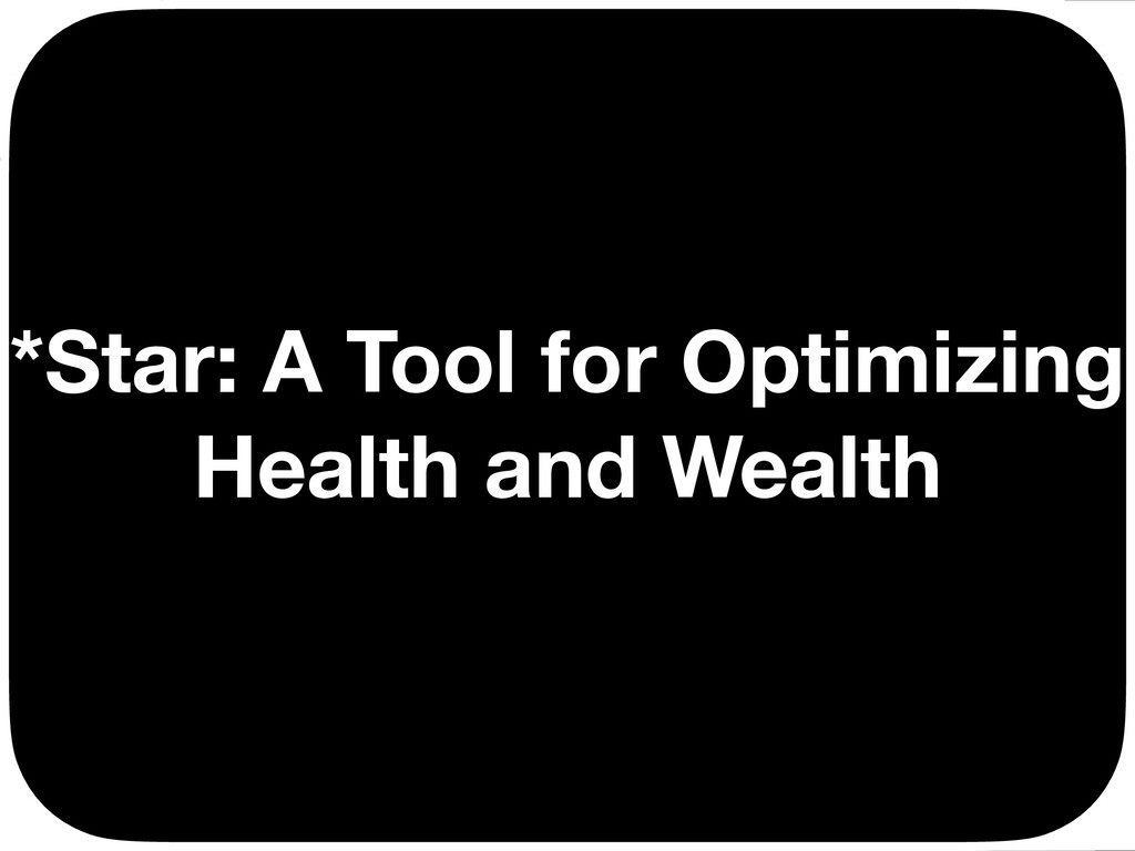 *Star: A Tool for Optimizing Health and Wealth ...