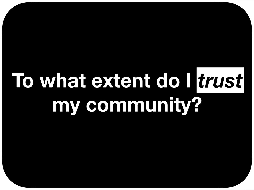 To what extent do I trust my community? trust Ç...