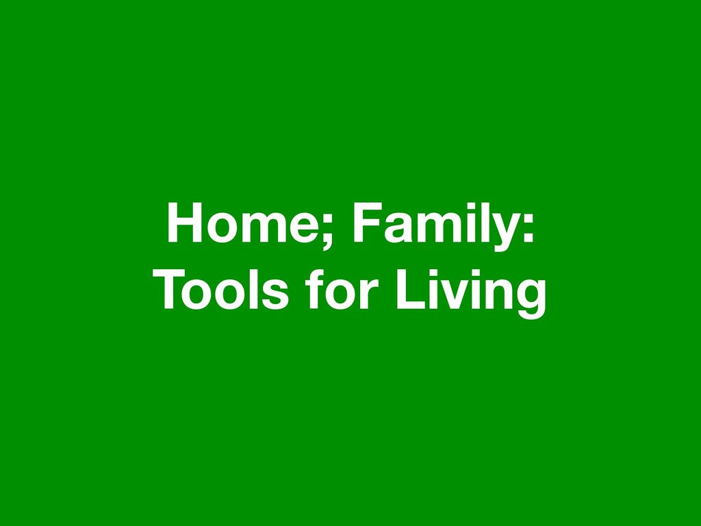 Home; Family: Tools for Living
