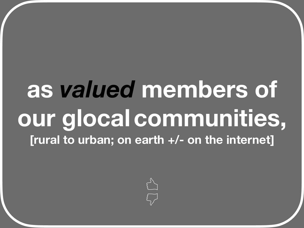 as valued members of our glocal communities, [r...
