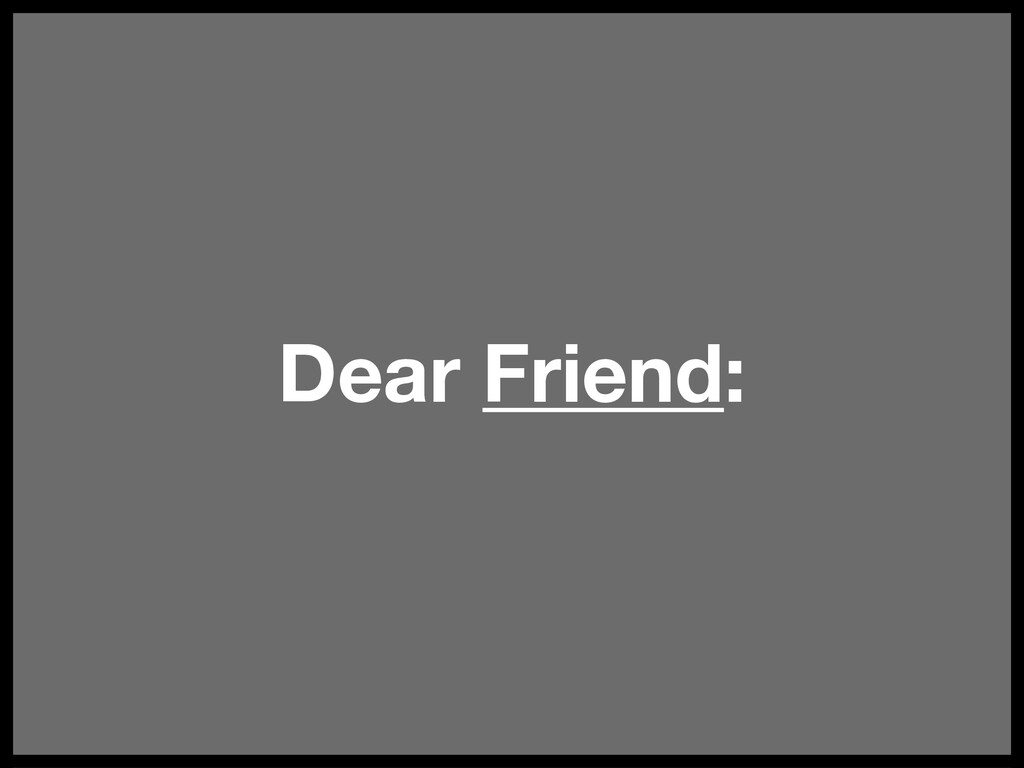 Dear Friend: