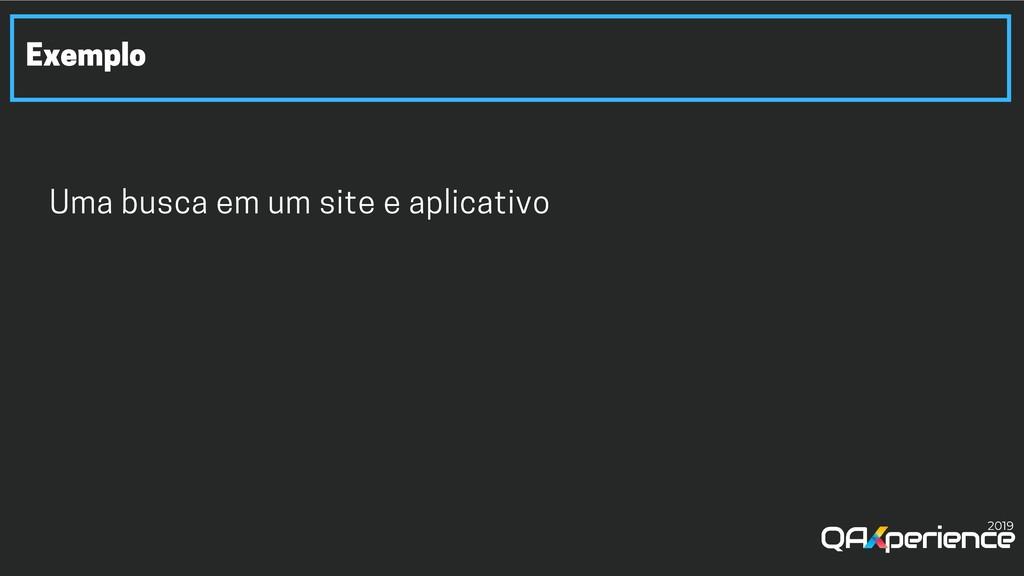Exemplo Uma busca em um site e aplicativo