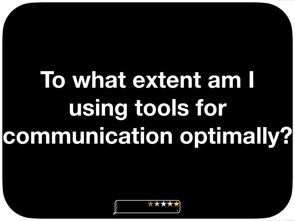 To what extent am I using tools for communicati...