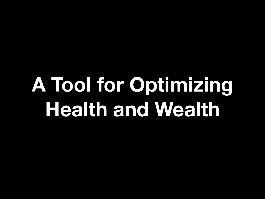 A Tool for Optimizing Health and Wealth