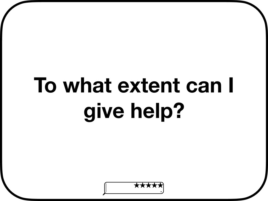 To what extent can I give help?