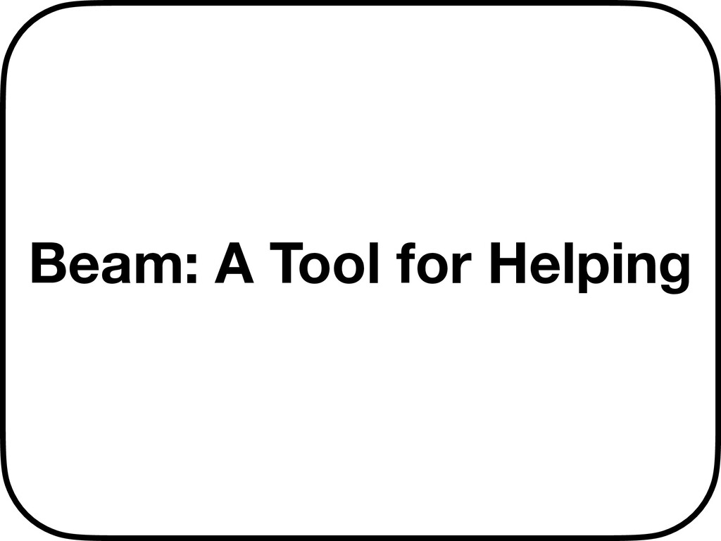 Beam: A Tool for Helping