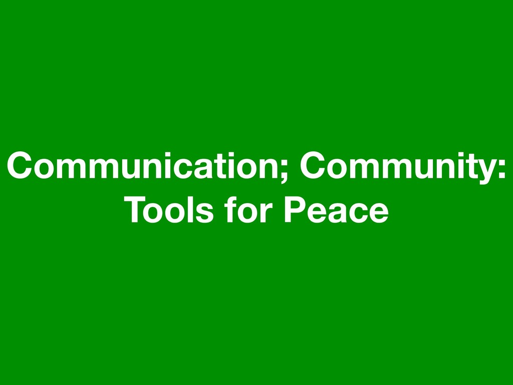 Communication; Community: Tools for Peace